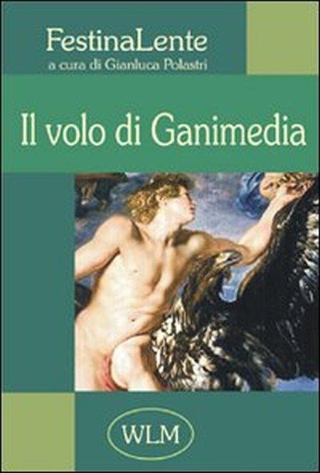 Il volo di Ganimedia. Antologia di poesia FestinaLente. Vol. 1