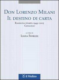 Don Lorenzo Milani. Il destino di carta. Rassegna stampa 1949-2005. Catalogo.