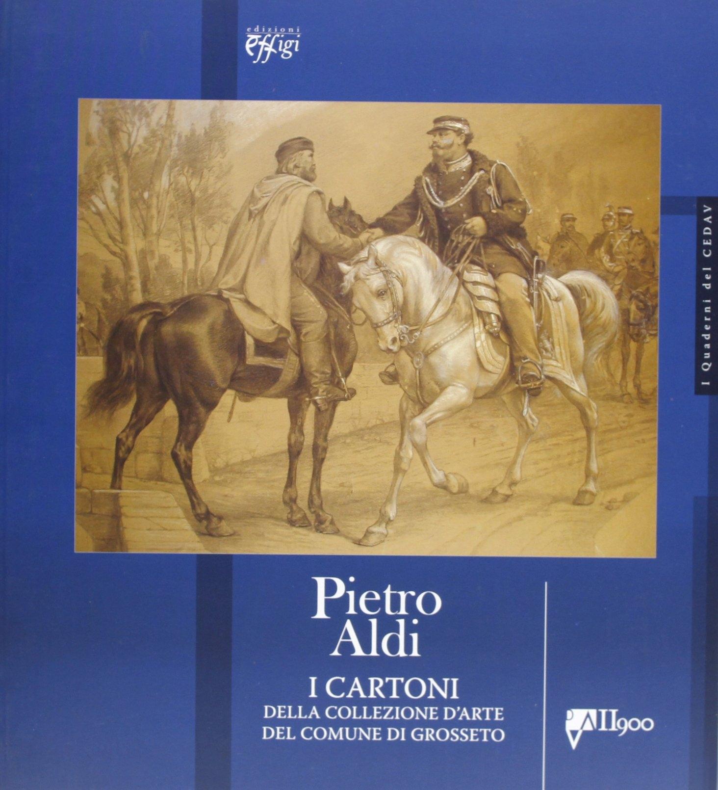 Pietro Aldi. I Cartoni della Collezione d'Arte del Comune di Grosseto