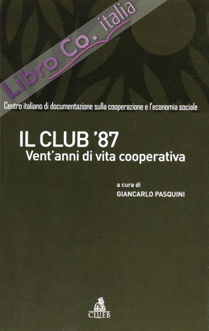 Il club '87. Vent'anni di vita cooperativa.
