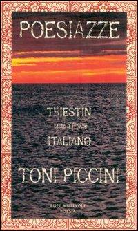 Poesiazze. Triestin. Testo italiano a fronte.