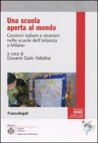Una scuola aperta al mondo. Genitori italiani e stranieri nelle scuole dell'infanzia a Milano.