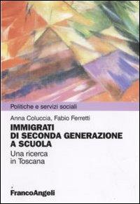 Immigrazione di seconda generazione a scuola. Una ricerca in Toscana.