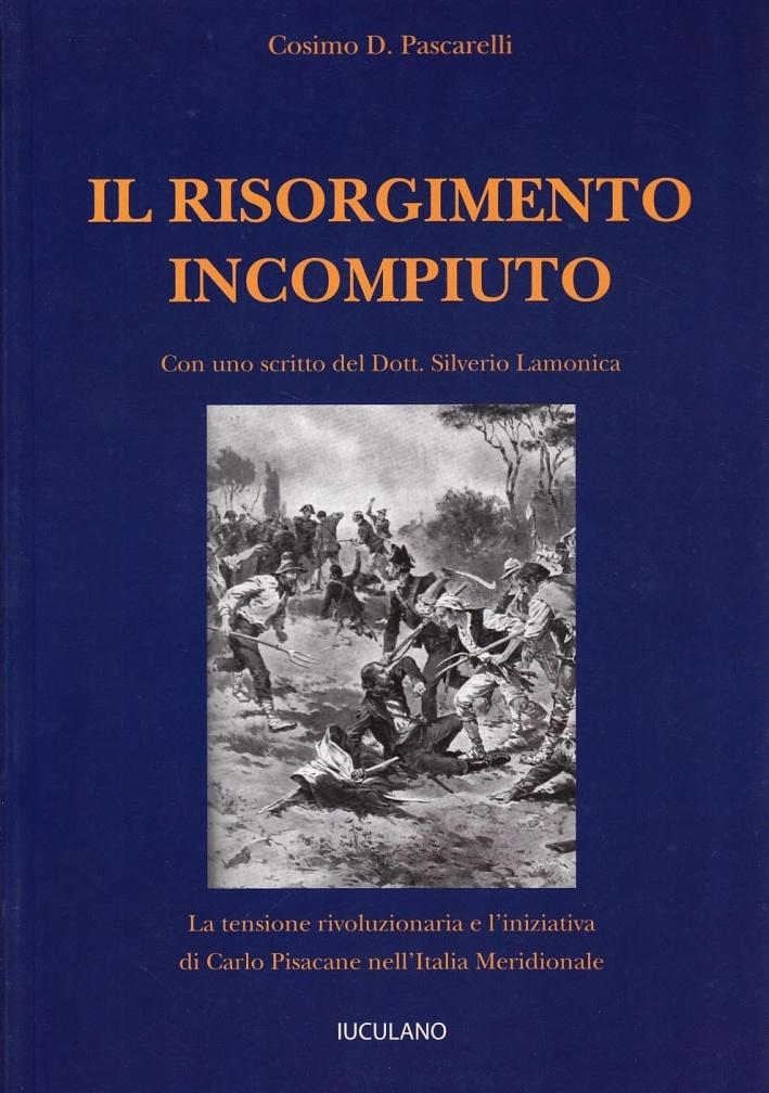 Il Risorgimento incompiuto. La tensione rivoluzionaria e l'iniziativa di Carlo Pisacane nell'Italia meridionale