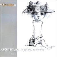 Architettura: singolare, femminile. Ediz. illustrata