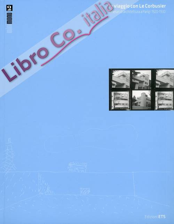 In Viaggio con le Corbusier. Itinerari di Architettura a Parigi (1920-1930)