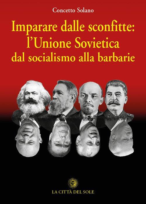 Imparare dalle sconfitte: l'Unione Sovietica dal socialismo alla barbarie