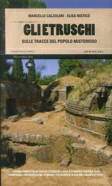 Gli Etruschi. Sulle Tracce del Popolo Misterioso