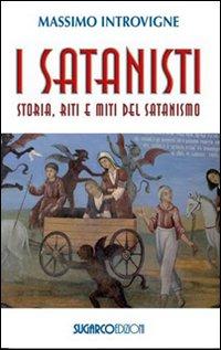 I satanisti. Storia, riti e miti del satanismo