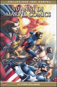 Settanta anni di Marvel Comics. La stoffa dell'eroe.