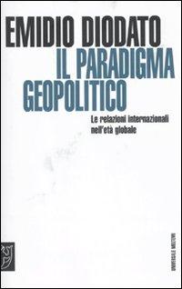 Il paradigma geopolitico. Le relazioni internazionali nell'età globale