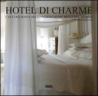 Hotel di charme. Ediz. italiana, inglese, tedesca e spagnola