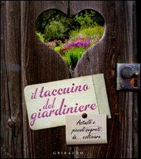 Il taccuino del giardiniere. Astuzie e piccoli segreti da... coltivare. Ediz. illustrata