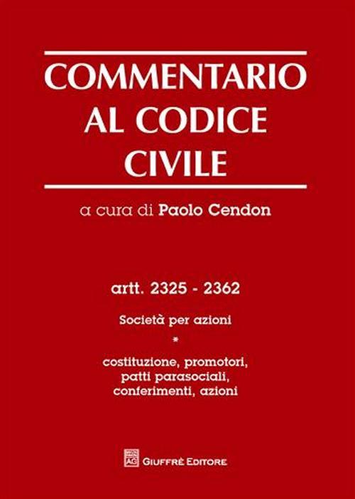 Commentario al codice civile. Artt. 2325-2362: Società per azioni. Vol. 1: Costituzione, promotori, patti parasociali, conferimenti, azioni
