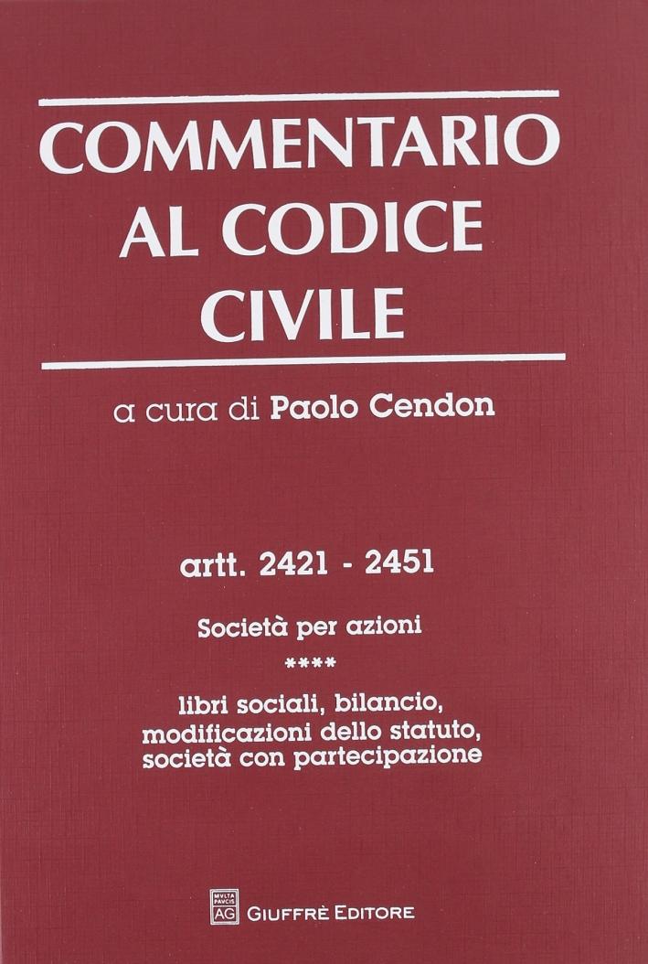 Commentario al codice civile. Artt. 2421-2451: Società per azioni. Vol. 4: Libri sociali, bilancio, modificazioni dello statuto. Società con partecipazione