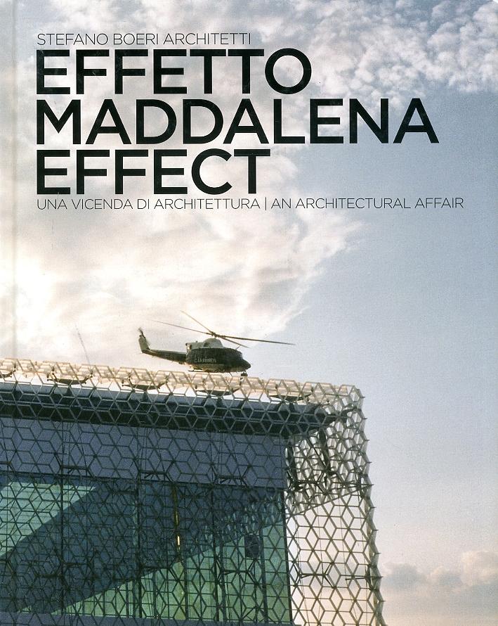 Effetto Maddalena. Una Vicenda di Architettura. Maddalena Effect. An Architecture Affair