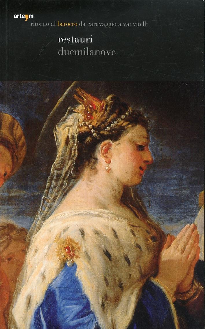 Ritorno al Barocco. Da Caravaggio a Vanvitelli. Restauri. Duemilanove.