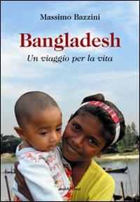 Bangladesh. Un viaggio per la vita