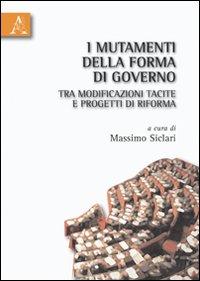 I mutamenti della forma di governo tra modificazioni tacite e progetti di riforma