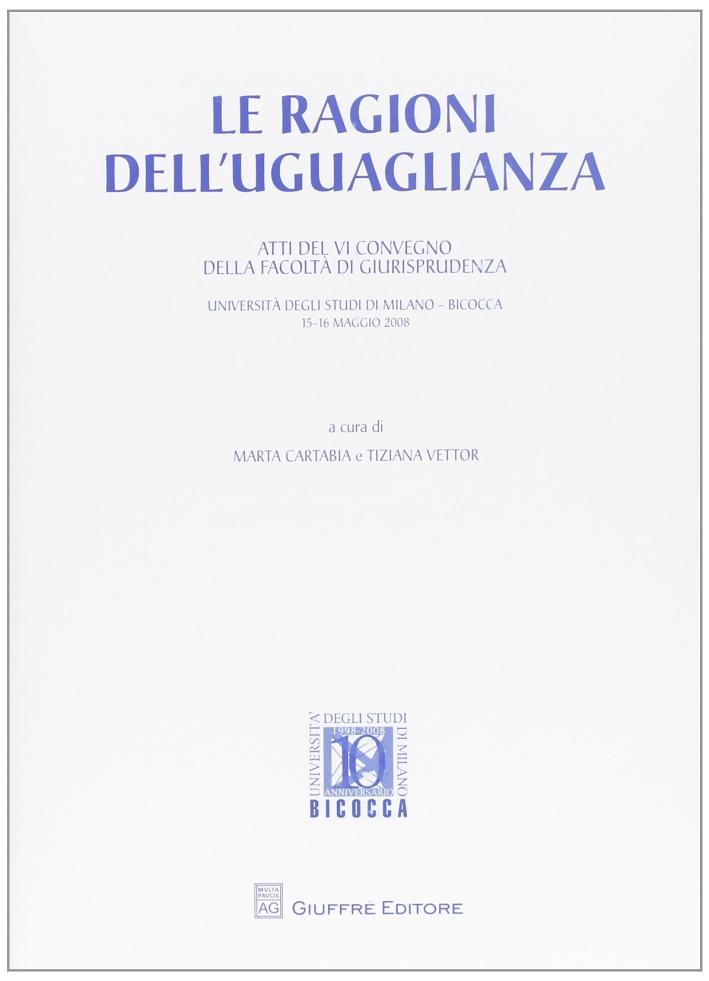 Le ragioni dell'uguaglianza. Atti del 6° Convegno della facoltà di giurisprudenza (Milano, 15-16 maggio 2008)