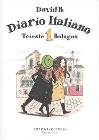 Diario italiano. Vol. 1: Trieste-Bologna