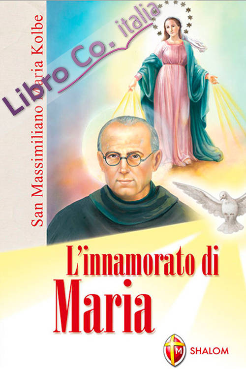 L'innamorato di Maria. San Massimiliano Maria Kolbe