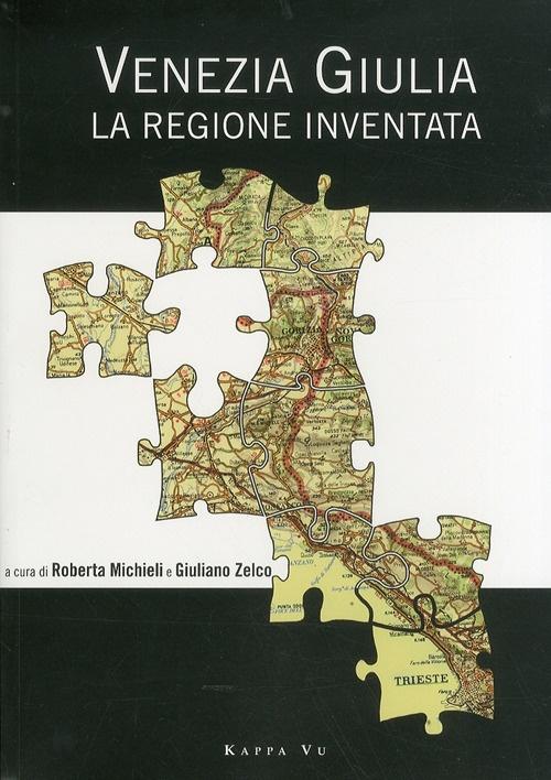 Venezia Giulia. La regione inventata