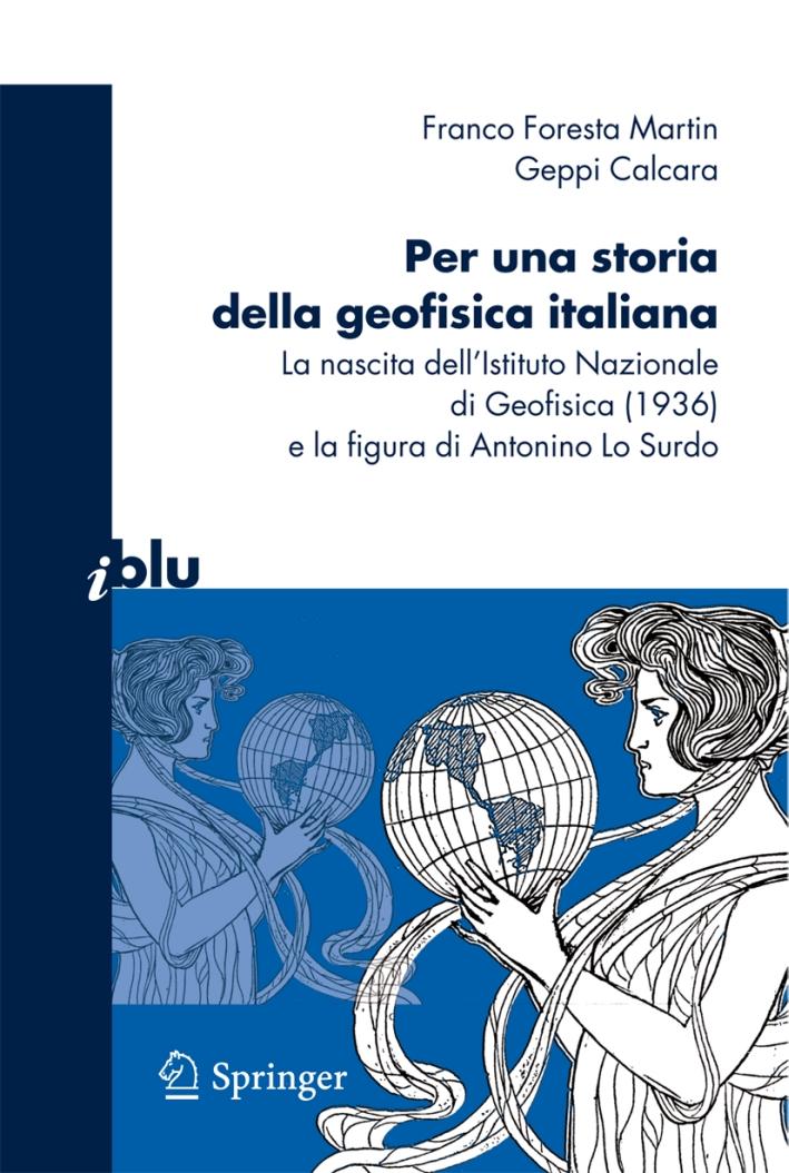 Per una storia della geofisica italiana. La nascita dell'Istituto Nazionale di Geofisica (1936) e la figura di Antonino Lo Surdo.