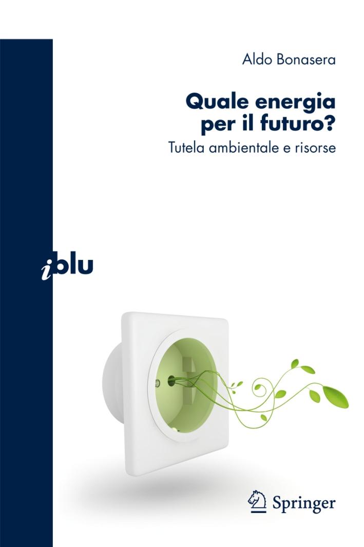 Quale energia per il futuro? Tutela ambientale e risorse