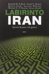 Labirinto Iran. Ipotesi di pace e guerra