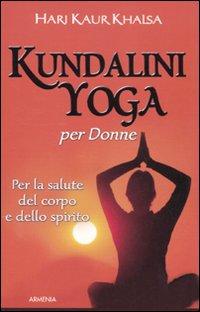 Kundalini yoga per le donne. Per la salute del corpo e dello spirito.