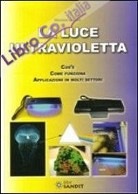 La luce ultravioletta. Cos'è. Come funziona. Applicazioni in molti settori.