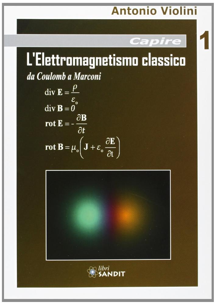 L'elettromagnetismo classico. Da Coulomb a Marconi.