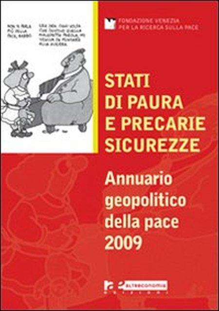 Stati di paura e precarie sicurezze. Annuario geopolitico della pace 2009.
