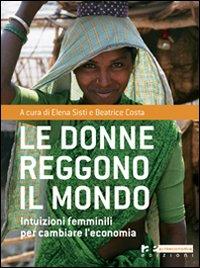 Le donne reggono il mondo. Intuizioni femminili per cambiare l'economia