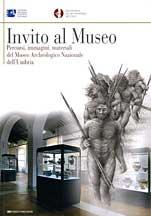 Invito al Museo. Percorsi, Immagini, Materiali del Museo Archeologico Naz. dell'Umbria.