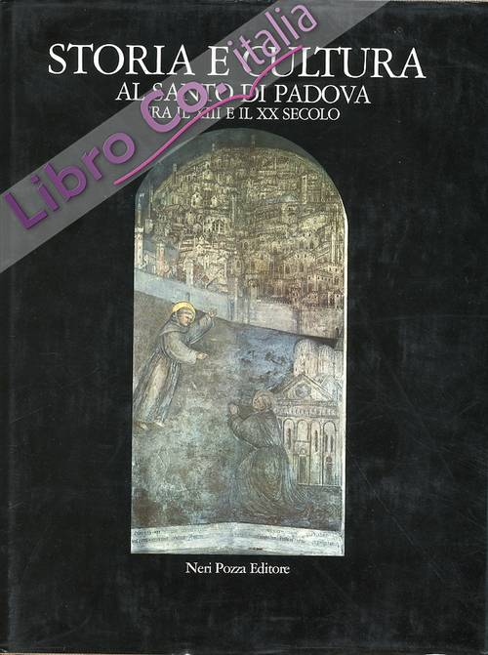 Storia e cultura al Santo di Padova fra il XIII e il XX secolo.