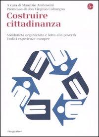 Costruire cittadinanza. Solidarietà organizzata e lotta alla povertà. Undici esperienze europee.