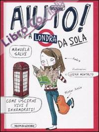 Aiuto! Sono a Londra da sola. Ediz. illustrata