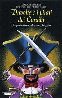 Duvolte e i pirati dei Caraibi. Un professore all'arrembaggio. Ediz. illustrata