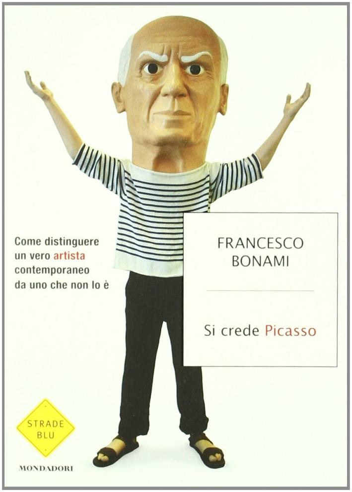 Si crede Picasso. Come distinguere un vero artista contemporaneo da uno che non lo è