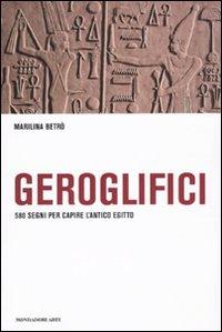 Geroglifici. 580 Segni per Capire L'Antico Egitto