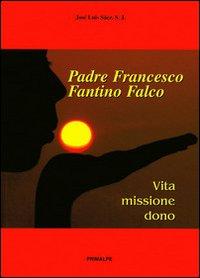 Padre Francesco Fantino Falco. Vita Missione Dono