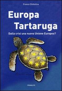 Europa tartaruga. Dalla crisi una nuova Unione Europea?
