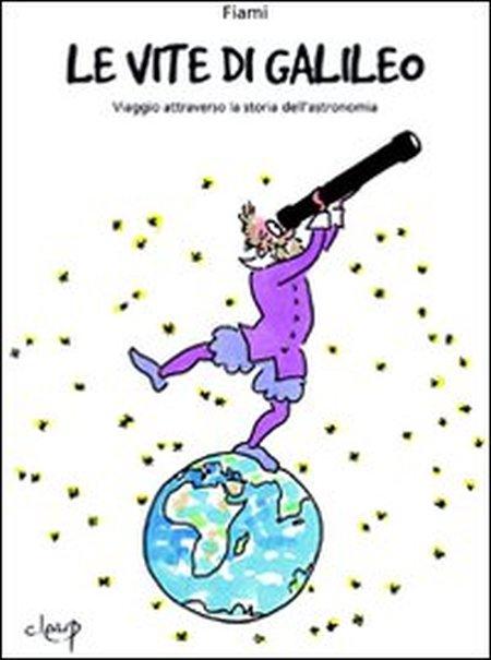 Le vite di Galileo. Viaggio attraverso la storia dell'astronomia