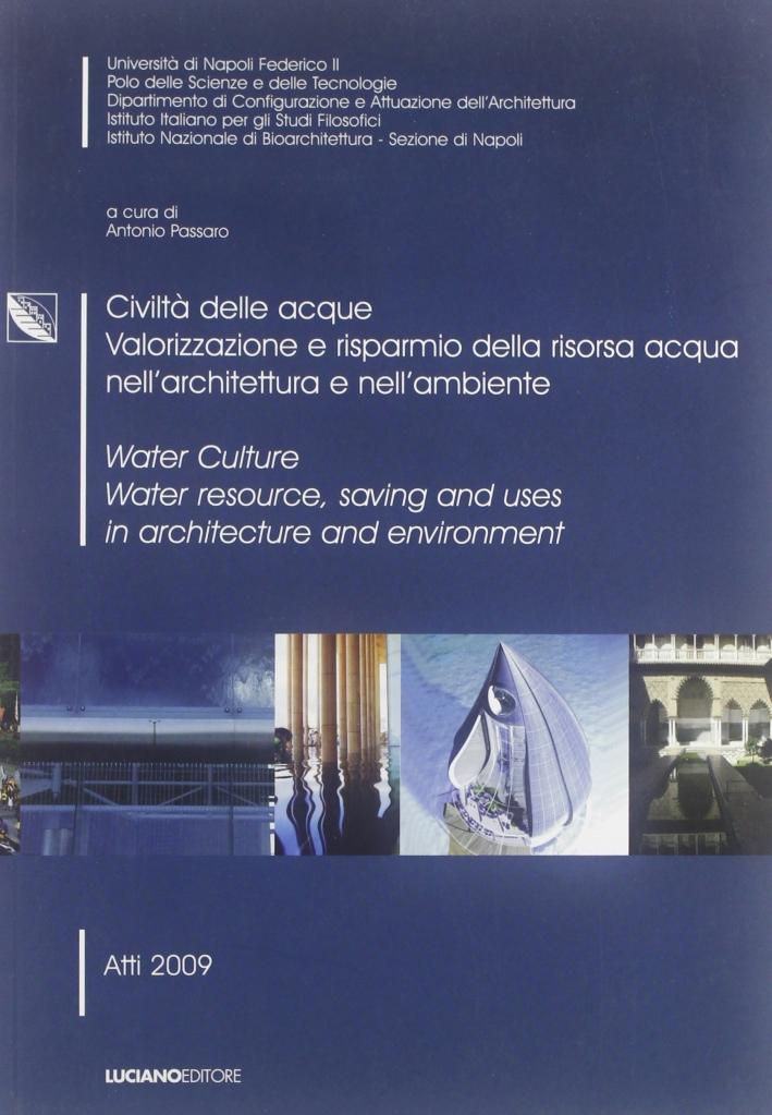 Civiltà delle Acque. Valorizzazione e Risparmio della Risorsa Acqua nell'Architettura e nell'Ambiente