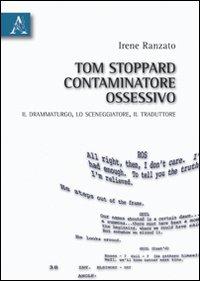 Tom Stoppard, Contaminatore Ossessivo. Il Drammaturgo, lo Sceneggiatore, il Traduttore
