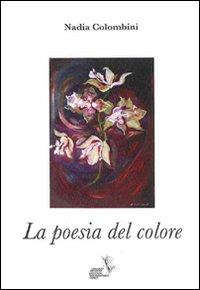 La poesia del colore. Ediz. illustrata
