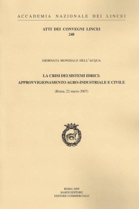 La crisi dei sistemi idrici: approvvigionamento agro-industriale e civile. Atti del Convegno (Roma, 22 marzo 2007)