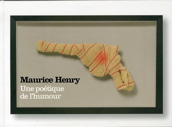 Maurice Henry. Une poétique de l'humour. [Ediz. italiana e francese]